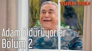 Türk Malı 2. Bölüm - Adam Öldürüyorlar
