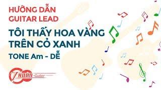 Tự học Guitar Lead #2 | Hướng dẫn chơi GUITAR LEAD bài tôi thấy hoa vàng trên cỏ xanh