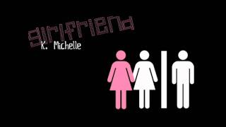 Girlfriend - K. Michelle w/lyrics+download