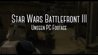 Star Wars Battlefront III: Unseen PC Footage from the Cancelled Version