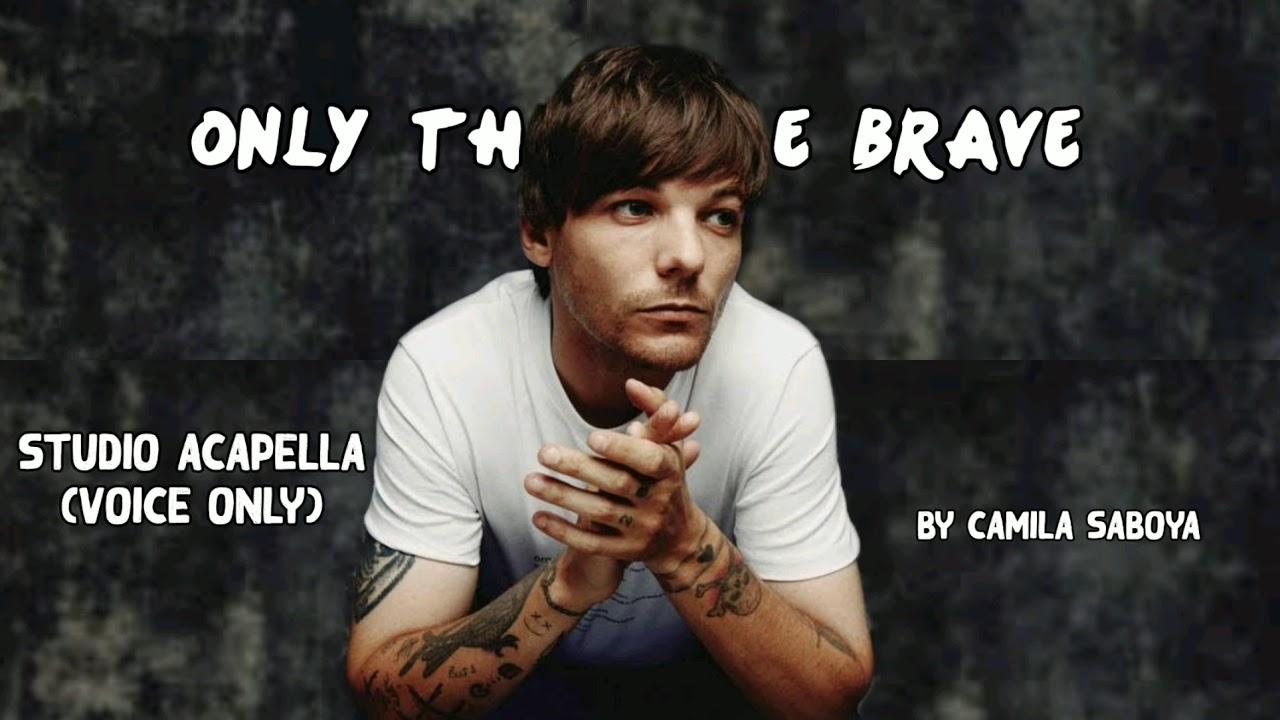 Louis Tomlinson- Only the Brave (STUDIO ACAPELLA)