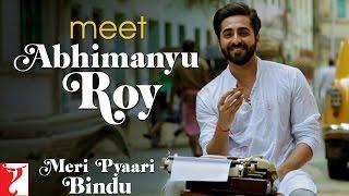 Meet Abhimanyu Roy - Meri Pyaari Bindu | Ayushmann Khurrana | Parineeti Chopra