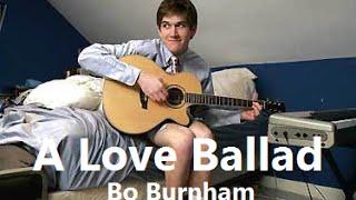 A Love Ballad w/ Lyrics - Bo Burnham