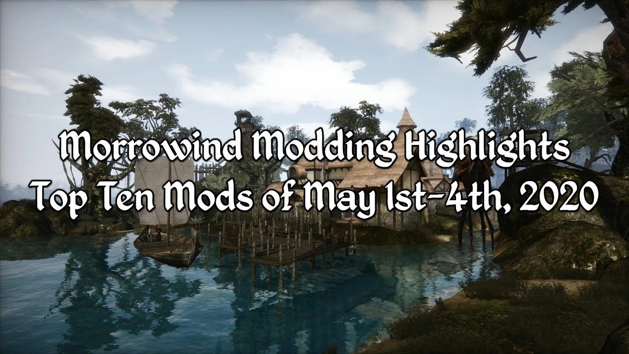 Morrowind Modding Highlights EP1 - Top 10 Mods of May 1st-4th 2020
