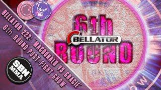 The 6th Round Post-Fight Show: Bellator 222 'MacDonald DEF. Gracie' & 'Machida DEF. Sonnen'