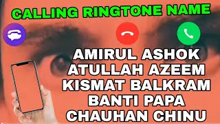 "CALLING RINGTONE NAME AMIRUL ASHOK ATULLAH AZEEM KISMAT BALKRAM BANTI PAPA CHAUHAN ""CHINU"""