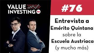76. Entrevista a Emérito Quintana sobre la Escuela Austriaca y mucho más (Value Investing FM)