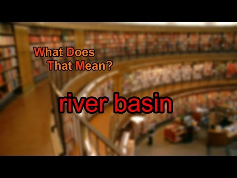 What does river basin mean?