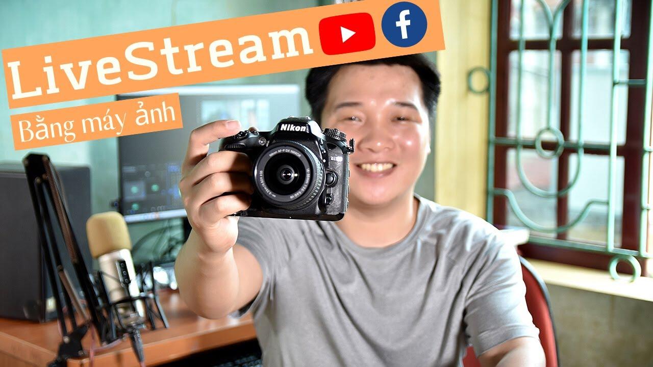 LiveStream bằng máy ảnh lên Youtube, Facebook, Zoom - Sắc nét và đơn giản nhất 📸