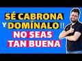 PONTE CABRONA y DOMÍNALO! NO SEAS LA BUENA! (10 TRUCOS)