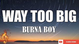 Burna Boy - Way Too Big [Lyrics Video]