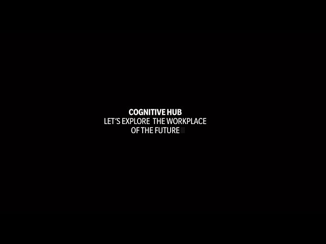 Cognitive Hub - Let's explore the workplace of the future