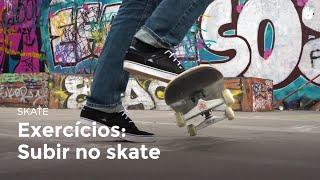 Exercícios: subir no skate | Skate
