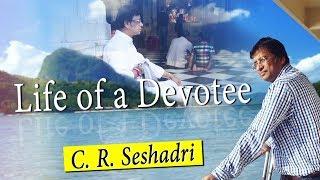 Life Of Devotee - Shri C. R.  Seshadri (Shyam Chandra Das) - M.Sc, MBA
