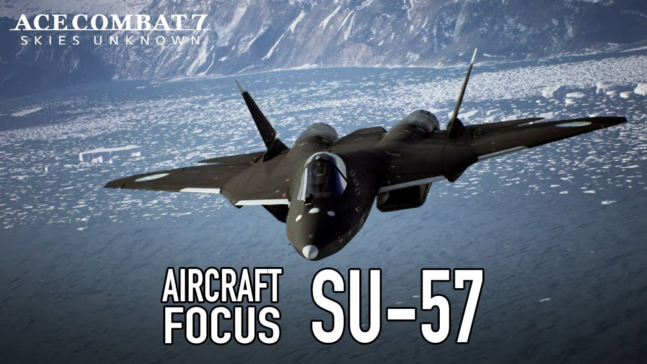 Ace Combat 7: Skies Unknown - PS4/XB1/PC - Su-57 Aircraft Focus