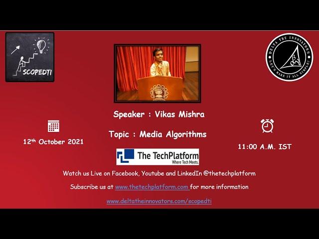 Media Algorithms | Vikas Mishra  | Scope DTI | Session 2 | The Tech Platform
