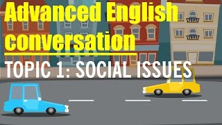Advanced English Conversation 2016: Topic: Social Issues