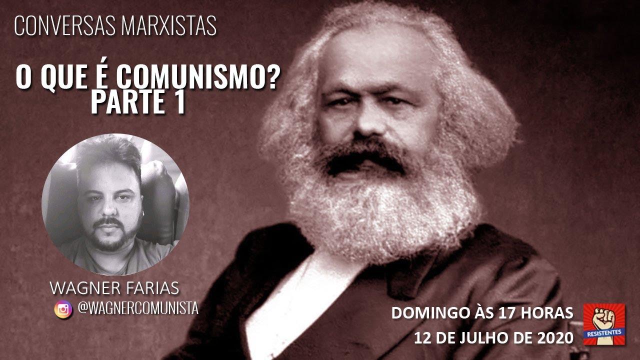 Conversas Marxistas: O que é Comunismo? Com Wagner Farias. PARTE 1