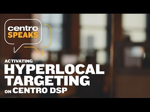 Centro Speaks:  Activating Hyperlocal Targeting on Centro DSP