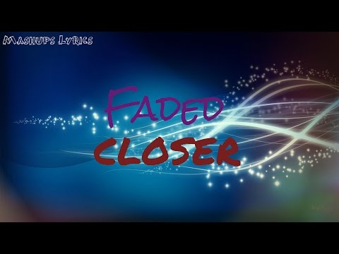 Closer/Faded Lyrics (Mashup)