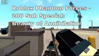 Roblox Phantom Forces: Beauty of Annihilation Montage [200 SUB SPECIAL]