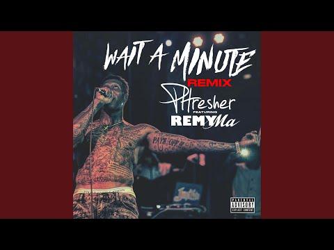 Wait a Minute (Remix) (feat. Remy Ma)