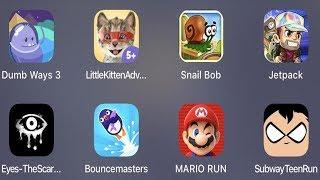Dumb Ways 3,Little Kitten,Snail Bob,Jetpack,Eyes Horror,Bouncemasters,Mario Run