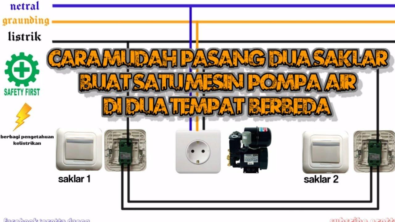 Cara Mudah Pasang 2 Saklar Untuk 1 Mesin Pompa Air Dan Cara Pengawatan Instalasi Youtube