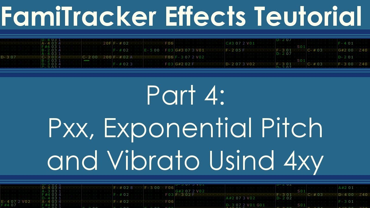 Famitracker Effects Teutorial-Part 4: Pxx, Exponential Pitch, and Vibrato  Using 4xy