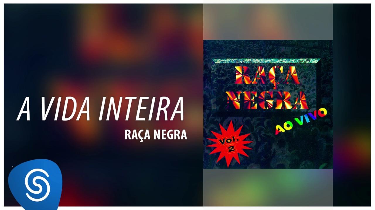 Raça Negra - A Vida Inteira (Raça Negra Ao Vivo, Vol. 2