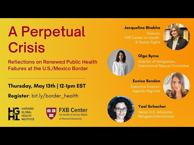 A Perpetual Crisis: Reflections on Renewed Public Health Failures at the U.S./Mexico Border