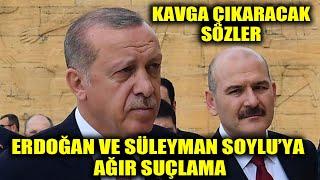Erdoğan ve Süleyman Soylu'ya ağır suçlama