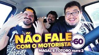 Não Fale com o Motorista #60 - Magal e Totoro parte 2