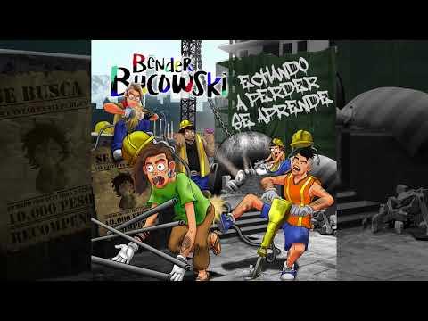 Bender Bucowski - Echando A Perder Se Aprende (Full Album)
