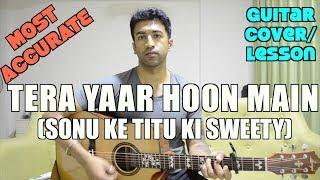 Tera Yaar Hoon Main   Sonu Ke Titu Ki Sweety   Arijit Singh   Guitar Cover + Lesson