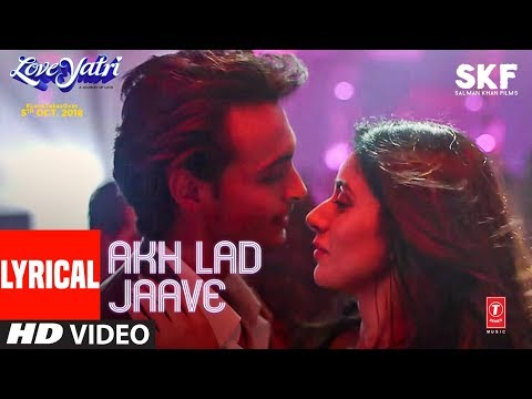 Mix - Akh Lad Jaave With Lyrics | Loveyatri | Aayush S | Warina H |Badshah,Tanishk Bagchi,Jubin N,Asees K