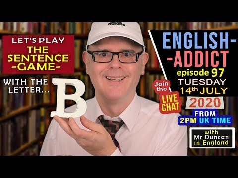ENGLISH ADDICT - The Sentence Game with the letter 'B' / Tues 14th July 2020 / Learn with Mr Duncan