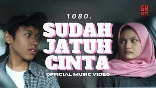 1080 - Sudah Jatuh Cinta [OFFICIAL MUSIC VIDEO]