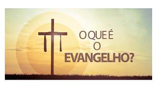 O que é o Evangelho  - Aula 06