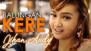 Download video BALUNGAN KERE Medley - Jihan Audy feat Wandra | Cover