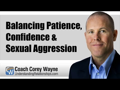 Balancing Patience, Confidence & Sexual Aggression