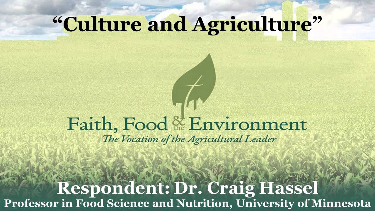 """Faith, Food & the Environment:  Dr. Craig Hassel's response on """"Culture and Agriculture"""""""