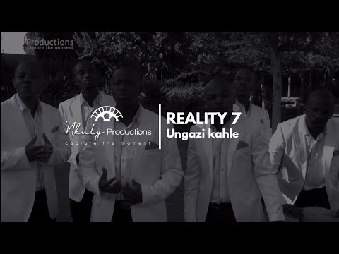 REALITY 7 - Ungazi kahle