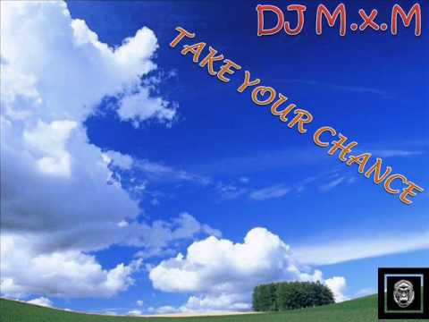 DJ M.x.M-Take Your Chance