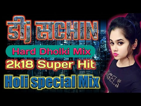 Holi special Mix (Hard Dholki Mix)(2k18 super Hit ) By Dj Sachin Production