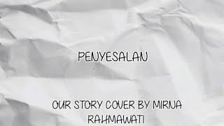 OUR STORY PENYESALAN - Acoustic (Lyric and Chord) BY BAETTAYO