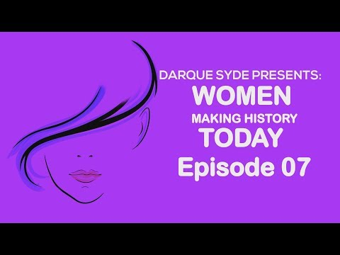 Darque Syde Presents: Women Making History Today - Eps 07
