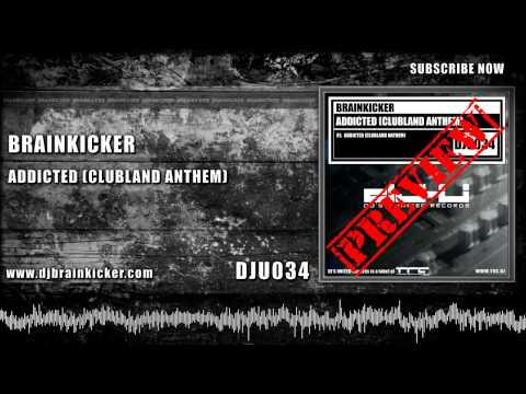 Brainkicker - Addicted (Clubland Anthem) [DJU034 preview]