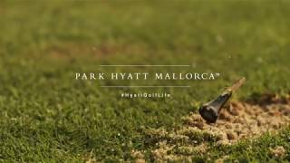 Surrender to your passion for golf at Park Hyatt Mallorca