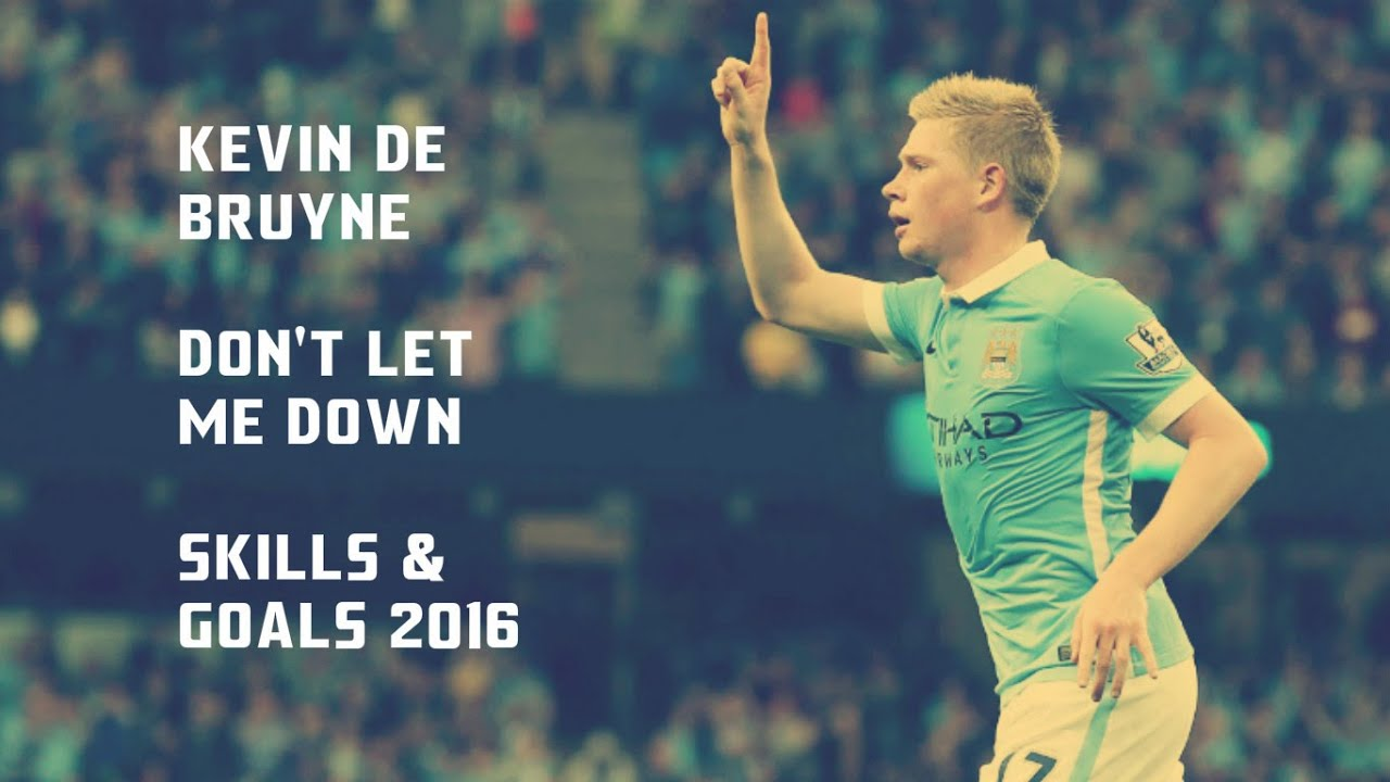 Kevin De Bruyne Dont Let Me Down Skills Goals 2016 Hd Youtube